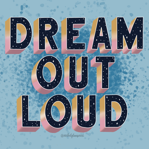 Dream out loud in san serif print